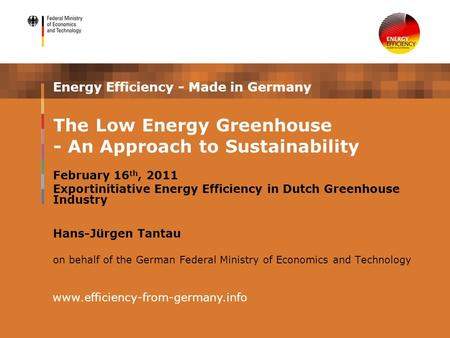Energy Efficiency - Made in Germany February 16 th, 2011 Exportinitiative Energy Efficiency in Dutch Greenhouse Industry Hans-Jürgen Tantau on behalf of.