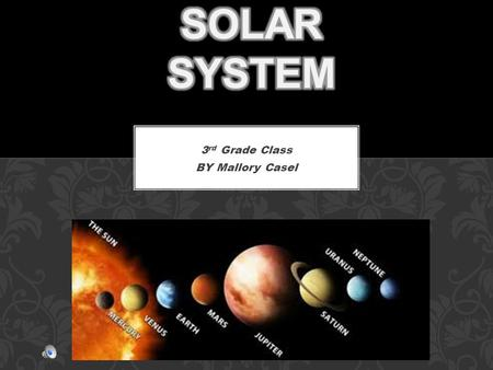 3 rd Grade Class BY Mallory Casel Fun Facts  36 million miles away from the sun.  Maximum temperature is 870˚F  Minimum temperature -300˚F  Mercury's.