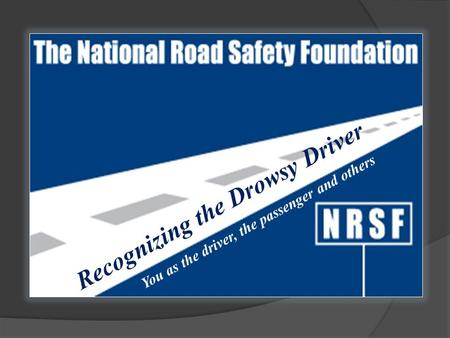 Recognizing the Drowsy Driver You as the driver, the passenger and others.