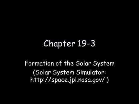 Chapter 19-3 Formation of the Solar System (Solar System Simulator:  )