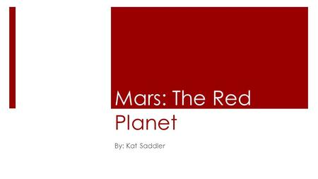 Mars: The Red Planet By: Kat Saddler. Symbol & Name Named by Romans Ares:god of war Because of red color (blood)