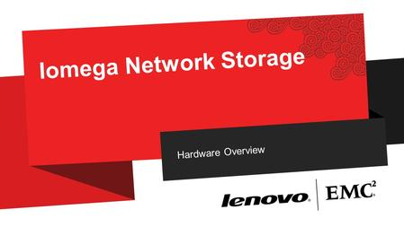 Hardware Overview Iomega Network Storage. 2 2012 LENOVO | EMC CONFIDENTIAL. ALL RIGHTS RESERVED. Storage for SMB and Distributed Enterprise PX SERIES.