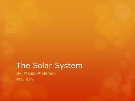 The Solar System By: Megan Anderson EDU 310 The Inner Planets The inner planets are:  Mercury  Venus  Earth  Mars.