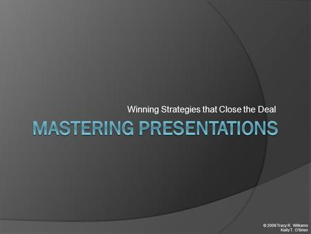 Winning Strategies that Close the Deal © 2009 Tracy R. Williams Kelly T. O'Brien.