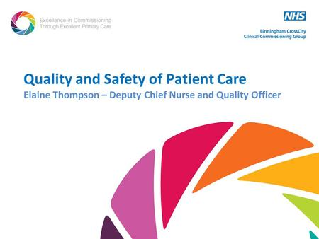 Quality and Safety of Patient Care Elaine Thompson – Deputy Chief Nurse and Quality Officer.