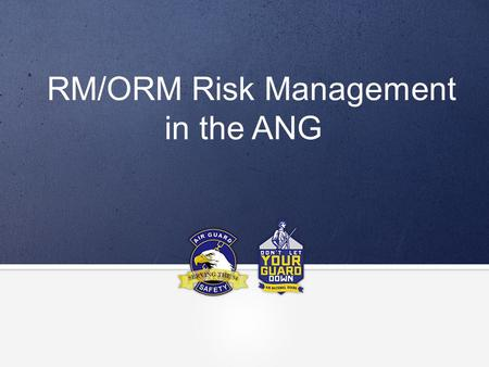 RM/ORM Risk Management in the ANG. TITLE GOES HERE RM Discussion Why should you implement Risk Management strategies on and off-duty?