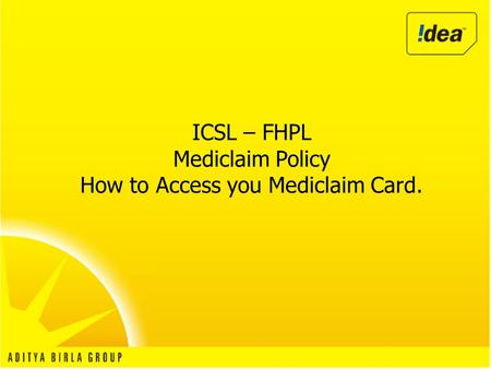 ICSL – FHPL Mediclaim Policy How to Access you Mediclaim Card.