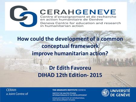 How could the development of a common conceptual framework improve humanitarian action? Dr Edith Favoreu DIHAD 12th Edition- 2015.