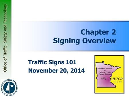 Office of Traffic, Safety and Technology Chapter 2 Signing Overview Traffic Signs 101 November 20, 2014.