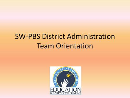 SW-PBS District Administration Team Orientation