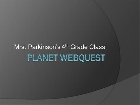Mrs. Parkinson's 4 th Grade Class. You are an astronaut on a mission to another planet in our solar system. You will join a crew to gather information.