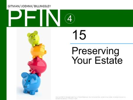 PFIN 4 Preserving Your Estate 15 Copyright ©2016 Cengage Learning. All Rights Reserved. May not be scanned, copied or duplicated, or posted to a publicly.
