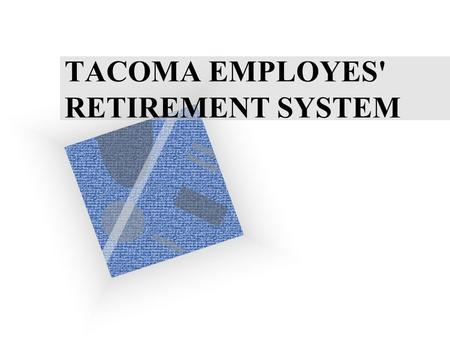 TACOMA EMPLOYES' RETIREMENT SYSTEM. 2 Orientation Outline I Sources of Retirement Income II How the Plan Is Funded and Managed III Service Retirement.