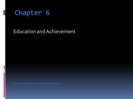 Chapter 6 Education and Achievement ___________________________.
