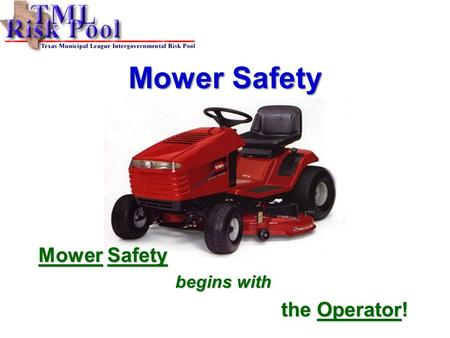 Mower Safety begins with the Operator!. TMLIRP Mower Safety2 The US Consumer Product Safety Commission has reported there are more than 60,000 injuries.