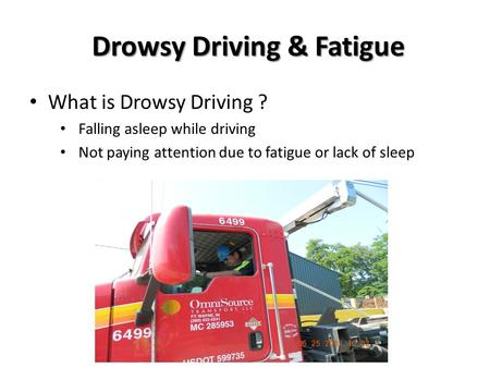 Drowsy Driving & Fatigue Drowsy Driving & Fatigue What is Drowsy Driving ? Falling asleep while driving Not paying attention due to fatigue or lack of.