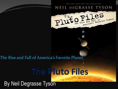 The Rise and Fall of America's Favorite Planet By Neil Degrasse Tyson.
