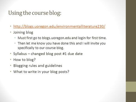 Using the course blog:  Joining blog Must first go to blogs.uoregon.edu and login for first time. Then.