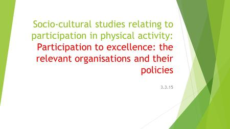 Socio-cultural studies relating to participation in physical activity: Participation to excellence: the relevant organisations and their policies 3.3.15.