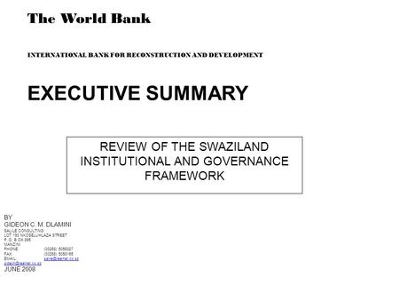 The World Bank INTERNATIONAL BANK FOR RECONSTRUCTION <strong>AND</strong> DEVELOPMENT EXECUTIVE SUMMARY REVIEW <strong>OF</strong> THE SWAZILAND INSTITUTIONAL <strong>AND</strong> GOVERNANCE FRAMEWORK BY.