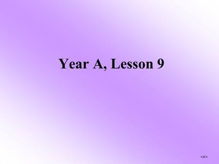 Year A, Lesson 9 The Exalted Jesus will come again.