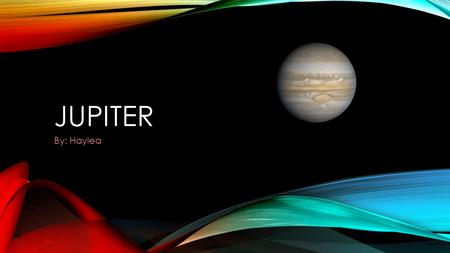 JUPITER By: Haylea INTRODUCTION Jupiter is a very interesting topic to learn about. Jupiter is a planet. What it's like Almost a star Jupiter's solar.