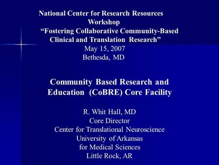 "National Center for Research Resources Workshop ""Fostering Collaborative Community-Based Clinical and Translation Research"" May 15, 2007 Bethesda, MD Community."