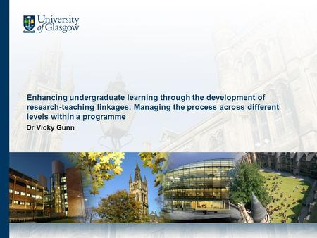Enhancing undergraduate learning through the development of research-teaching linkages: Managing the process across different levels within a programme.