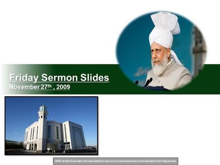 NOTE: Al Islam Team takes full responsibility for any errors or miscommunication in this Synopsis of the Friday Sermon Friday Sermon Slides November 27.