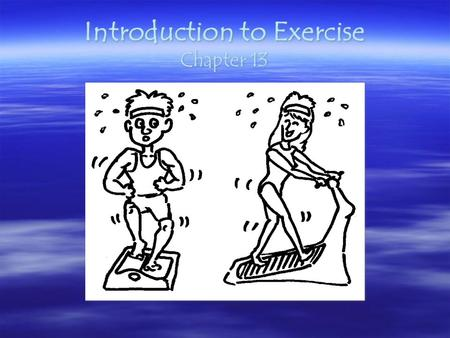 Introduction to Exercise Chapter 13. Leading Causes of Death updated 2013 General Population 1.Heart Disease 2.Cancer 3.Respiratory Illness (COPD) 4.Stroke.