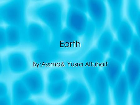 Earth By:Assma& Yusra Altuhaif. Earth's orbit length  Earth's orbit length is 149,600,000.