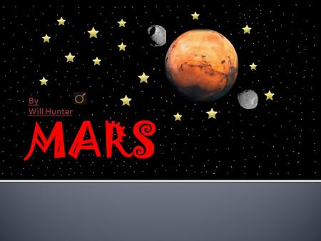 By Will Hunter Mars is the fourth planet in our solar system also known as the red planet. Mars was named after the roman god of war and has been known.