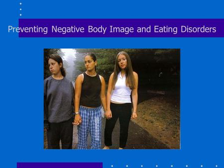 Preventing Negative Body Image and Eating Disorders.