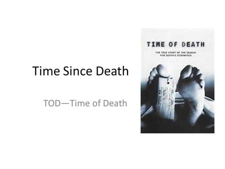 Time Since Death TOD—Time of Death.