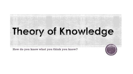 How do you know what you think you know?.  Make connections between a critical approach to the construction of knowledge, the academic disciplines and.