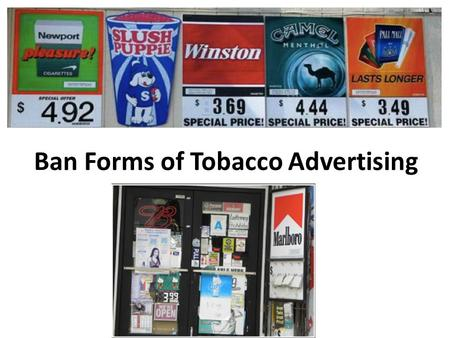 Ban Forms of Tobacco Advertising. Background Misuse and Abuse of Tobacco Increase rates of cancer – Lung cancer Heart disease Poor circulation – asthma.