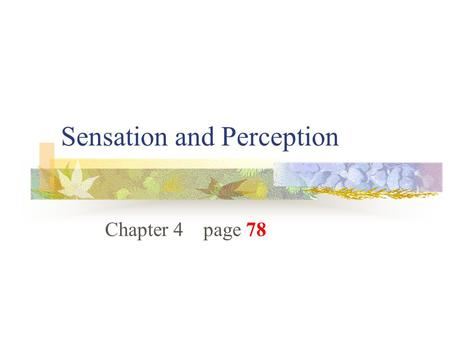 Sensation and Perception Chapter 4 page 78. The 5 senses ( sensory organs) Sight (eyes) Hearing (ears) Smell (nose) Touch (skin) Taste (tongue)