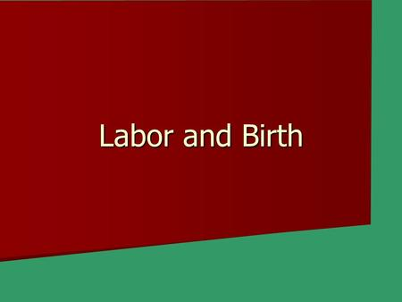 Labor and Birth. First Stage of Labor Early sign of labor: Early sign of labor: –Lose the mucus plug – water may break Contractions are the tightening.