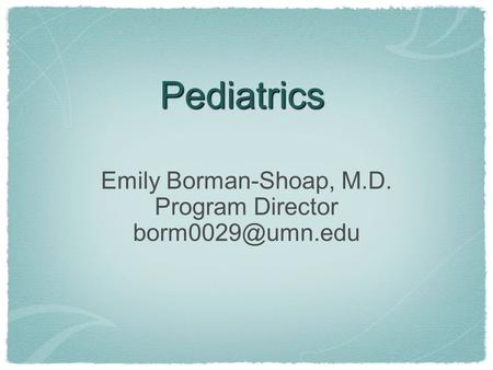 Pediatrics Emily Borman-Shoap, M.D. Program Director