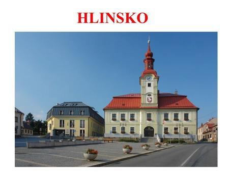 HLINSKO. YOU AND HLINSKO It could be the place: where you were born where you live – How long have you lived here? where you moved to where you or your.