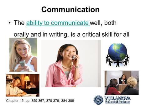 Communication The ability to communicate well, both orally and in writing, is a critical skill for allability to communicate Chapter 15: pp. 359-367; 370-376;