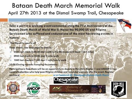 Bataan Death March Memorial Walk April 27th 2013 at the Dismal Swamp Trail, Chesapeake Take a part in a walking event commemorating the 71st Anniversary.