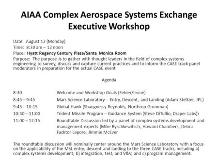 AIAA Complex Aerospace Systems Exchange Executive Workshop Date: August 12 (Monday) Time: 8:30 am – 12 noon Place: Hyatt Regency Century Plaza/Santa Monica.