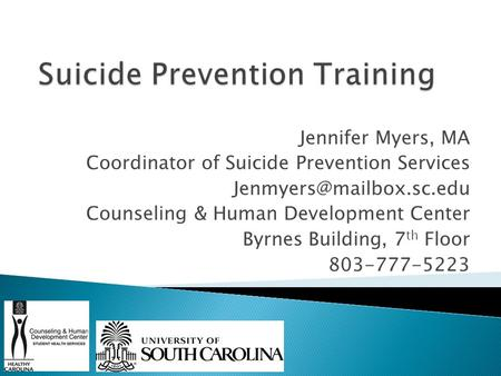Jennifer Myers, MA Coordinator of Suicide Prevention Services Counseling & Human Development Center Byrnes Building, 7 th Floor.