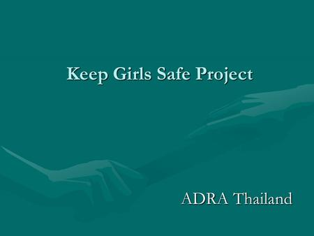 Keep Girls Safe Project ADRA Thailand. 2 All Smiles….. All the Time Unfortunately, Thailand's slogan does not represent the 800,000 girls and young women.
