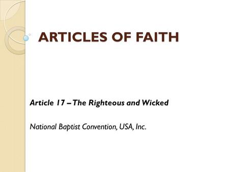ARTICLES OF FAITH Article 17 – The Righteous and Wicked National Baptist Convention, USA, Inc.