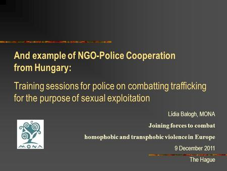 And example of NGO-Police Cooperation from Hungary: Training sessions for police on combatting trafficking for the purpose of sexual exploitation Lídia.