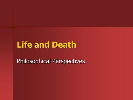 Life and Death Philosophical Perspectives. Two problems To discuss whether life after death is possible we need to understand two related philosophical.