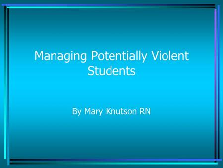 Managing Potentially Violent Students By Mary Knutson RN.