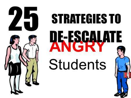 25 STRATEGIES TO DE-ESCALATE ANGRY Students.
